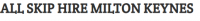 All Skip Hire Milton Keynes